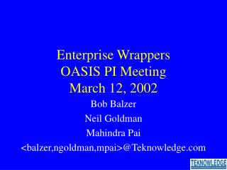Enterprise Wrappers OASIS PI Meeting March 12, 2002