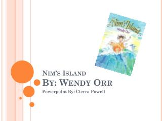 Nim's  Island By: Wendy Orr