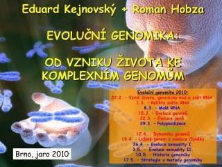 Eduard Kejnovský + Roman Hobza EVOLUČNÍ GENOMIKA: OD VZNIKU ŽIVOTA KE KOMPLEXNÍM GENOMŮM