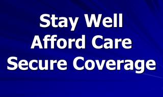 Stay Well Afford Care Secure Coverage