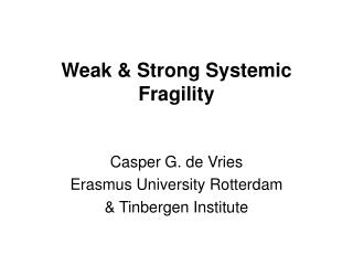 Weak & Strong Systemic Fragility