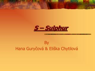 S – Sulphur