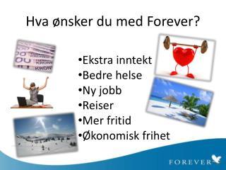 Hva ønsker du med  Forever ?