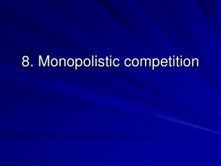 8. Monopolistic competition