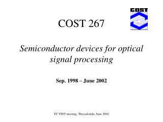 COST 267 Semiconductor devices for optical signal processing Sep. 1998 – June 2002