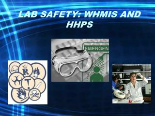 LAB SAFETY: WHMIS AND HHPS