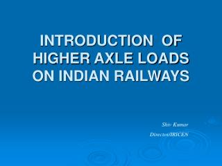 INTRODUCTION  OF HIGHER AXLE LOADS  ON INDIAN RAILWAYS