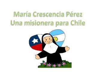 María  Crescencia  Pérez   Una misionera para Chile