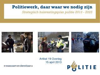 Politiewerk, daar waar we nodig zijn Strategisch huisvestingsplan politie 2013 - 2025