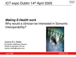 Making E-Health work Why would a clinician be interested in Somantic Interoperability?