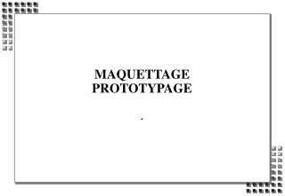MAQUETTAGE PROTOTYPAGE