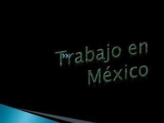 Trabajo en M�xico