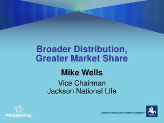 Broader Distribution,  Greater Market Share