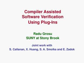 Compiler Assisted  Software Verification  Using Plug-Ins Radu Grosu SUNY at Stony Brook