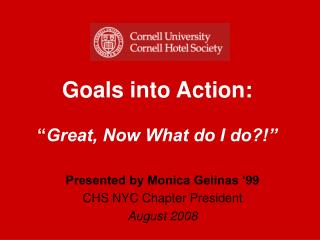 Goals into Action:     Great, Now What do I do