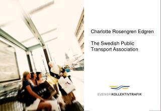 Charlotte Rosengren Edgren The Swedish Public Transport Association