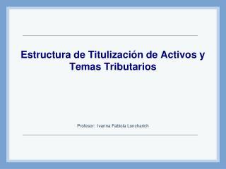 Estructura de Titulización de Activos y Temas Tributarios