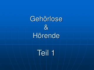 Geh�rlose & H�rende Teil 1