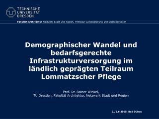Demographischer Wandel und bedarfsgerechte Infrastrukturversorgung im l ndlich gepr gten Teilraum Lommatzscher Pflege  P