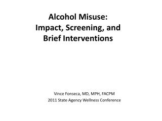 Alcohol Misuse: Impact , Screening , and  Brief  Interventions