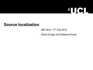 Source localization MfD  2010,  17 th  Feb 2010 Diana Omigie and Stjepana Kovac