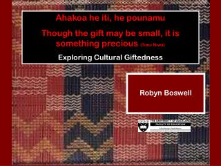 Ahakoa he iti, he pounamu Though the gift may be small, it is something precious  (Timu Niwa)