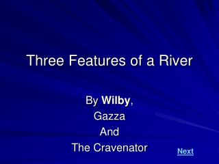 Three Features of a River