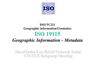 ISO/TC211 Geographic information/Geomatics ISO 19115 Geographic Information - Metadata