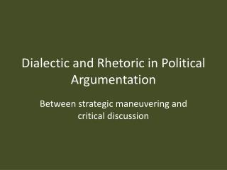 Dialectic and Rhetoric in Political Argumentation