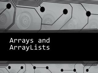 Arrays and  ArrayLists