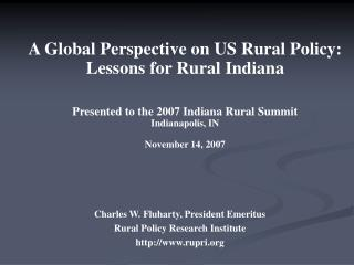 A Global Perspective on US Rural Policy:  Lessons for Rural Indiana   Presented to the 2007 Indiana Rural Summit Indiana