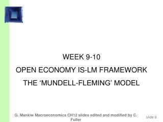 WEEK 9-10 OPEN ECONOMY IS-LM FRAMEWORK THE 'MUNDELL-FLEMING' MODEL