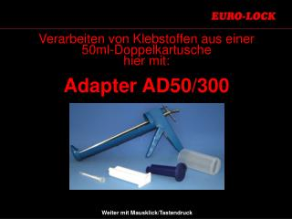 Verarbeiten von Klebstoffen aus einer 50ml-Doppelkartusche hier mit: Adapter AD50/300