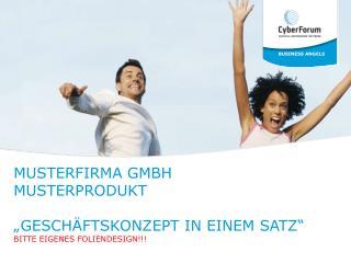 """Musterfirma GmbH Musterprodukt """"geschäftskonzept in einem Satz""""  Bitte eigenes Foliendesign!!!"""