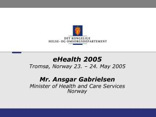 eHealth 2005 Troms�, Norway 23. � 24. May 2005 Mr. Ansgar Gabrielsen