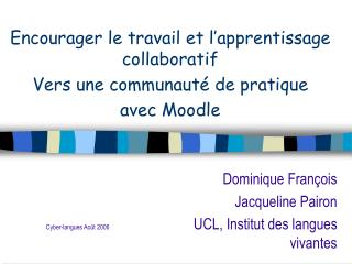 Encourager le travail et l'apprentissage collaboratif Vers une communauté de pratique  avec Moodle