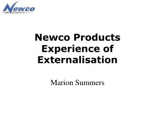 Newco Products Experience of   Externalisation