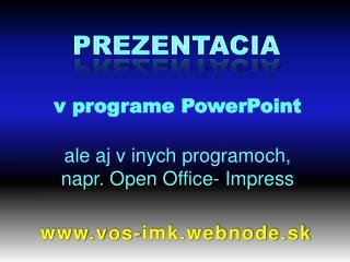 v programe PowerPoint ale aj v inych programoch, napr. Open Office- Impress