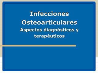 Infecciones Osteoarticulares Aspectos diagnósticos y terapéuticos