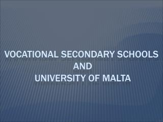 Vocational secondary schools  and university of  malta