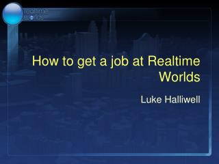 How to get a job at Realtime Worlds