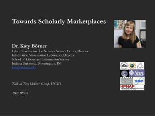 Towards Scholarly Marketplaces Dr. Katy Börner