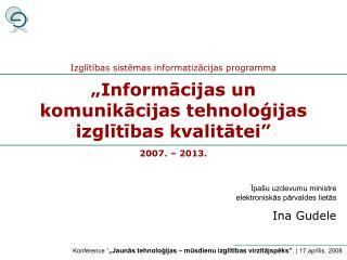 """""""Informācijas un komunikācijas tehnoloģijas izglītības kvalitātei""""  2007. – 2013."""