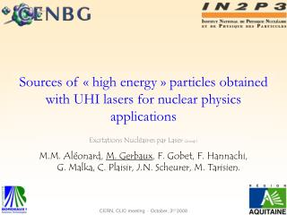 Sources of « high energy » particles obtained with UHI lasers for nuclear physics applications