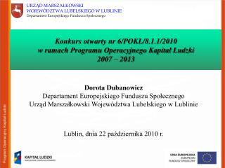 Konkurs otwarty nr 6/POKL/8.1.1/2010  w ramach Programu Operacyjnego Kapitał Ludzki  2007 – 2013