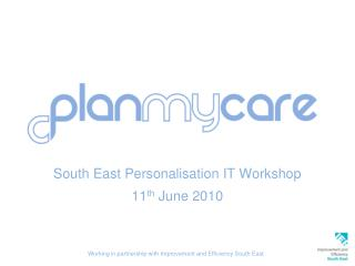 South East Personalisation IT Workshop 11 th  June 2010