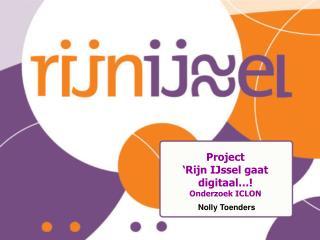 Project �Rijn IJssel gaat digitaal�! Onderzoek ICLON