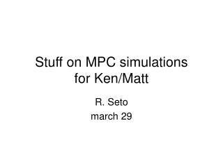 Stuff on MPC simulations for Ken/Matt
