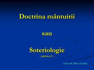 Doctrina mântuirii  sau  Soteriologie - partea 2 – creat de Nicu Crețu