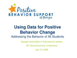 Using Data for Positive Behavior Change Addressing the Behavior of All Students